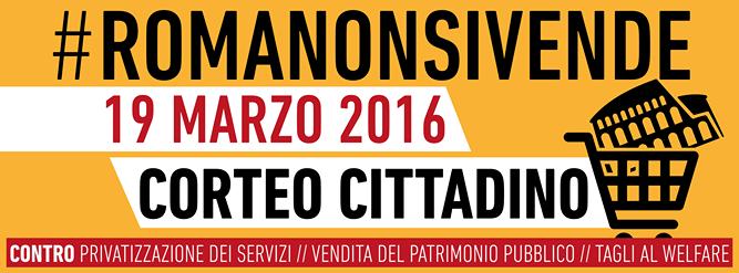 ROMA NON SI VENDE - il perchè dell'adesione al corteo cittadino del 19 marzo 2016